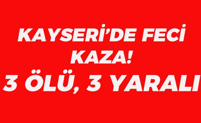 Kayseri'de Feci Kaza! 3 Ölü 3 Yaralı!