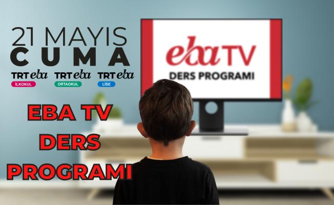 21 Mayıs CUMA 2021 EBA TV DERS PROGRAMI