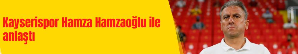 Kayserispor Hamza Hamzaoğlu ile anlaştı