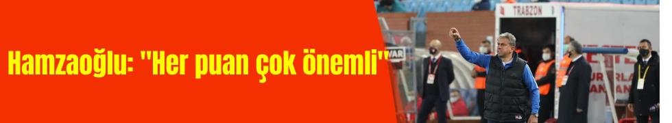 """Kayserispor teknik direktörü Hamzaoğlu: """"Her puan çok önemli"""""""